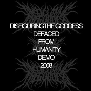 Disfiguring the Goddess - Defaced from Humanity cover art
