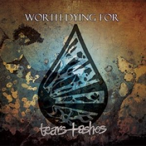 Worth Dying For - Tears and Ashes cover art