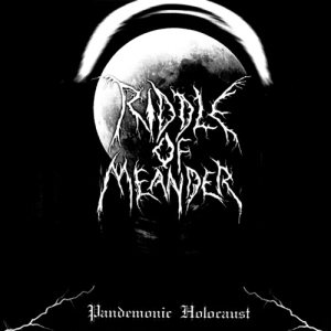 Riddle of Meander - Pandemonic Holocaust cover art
