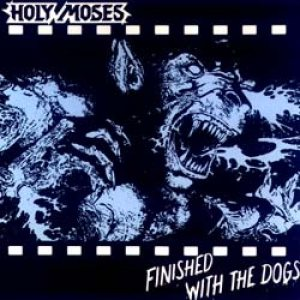 Holy Moses - Finished With the Dogs cover art