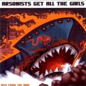 Arsonists Get All the Girls - Hits From the Bow cover art