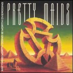 Pretty Maids - Anything Worth Doing, Is Worth Overdoing cover art