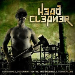 Head Cleaner - Resistance, Determination and the Sheer Will to Overcome cover art