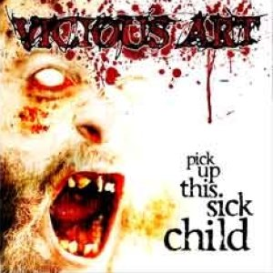 Vicious Art - Pick Up This Sick Child cover art