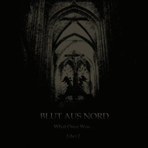 Blut Aus Nord - What Once Was... Liber I cover art