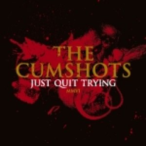 The Cumshots - Just Quit Trying cover art