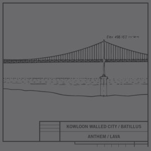Kowloon Walled City / Batillus - Anthem / Lava cover art