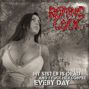 Rotting Cock - My Sister Is Dead and I F**k Her Corpse Every Day cover art