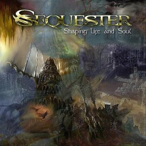 Sequester - Shaping Life and Soul cover art