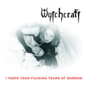 Wytchcraft - I Taste Your Fucking Tears of Sorrow cover art