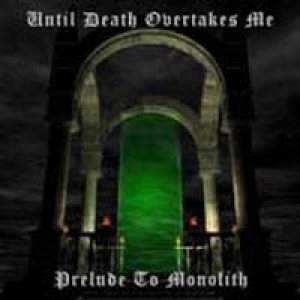 Until Death Overtakes Me - Prelude to Monolith cover art