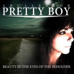 A Bullet For Pretty Boy - Beauty in the Eyes of the Beholder cover art