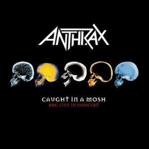 Anthrax - Caught in a Mosh : BBC Live in Concert cover art