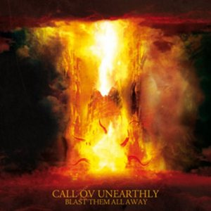 Call Ov Unearthly - Blast Them All Away cover art