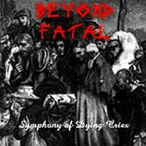 Beyond Fatal - Symphony of Dying Cries cover art