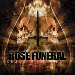 Rose Funeral - Crucify.Kill.Rot. cover art