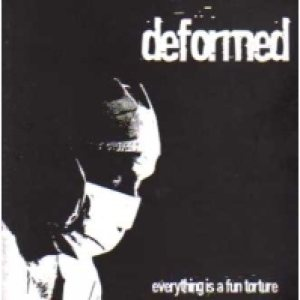 Deformed - Everything Is a Fun Torture cover art