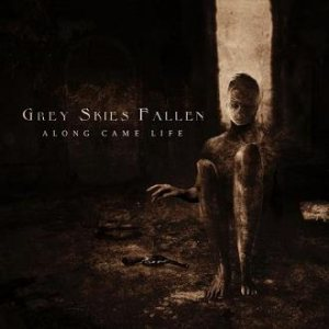 Grey Skies Fallen - Along Came Life cover art