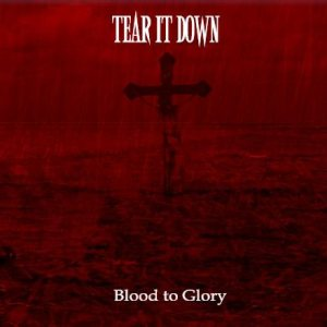 Tear It Down - Blood to Glory cover art
