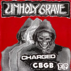 Unholy Grave - Charged CBGB cover art