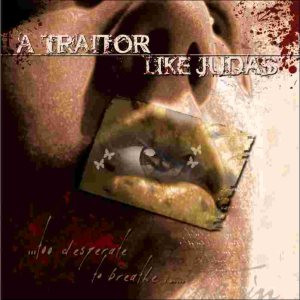 A Traitor Like Judas - ...Too Desperate to Breathe in... cover art