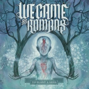 We Came As Romans - To Plant a Seed cover art