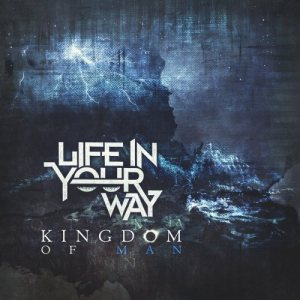 Life In Your Way - Kingdom of Man cover art