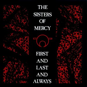 The Sisters of Mercy - First and Last and Always cover art