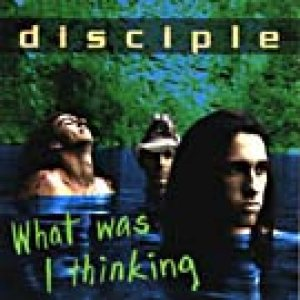 Disciple - What Was I Thinking cover art