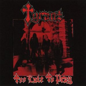 Tyrant - Too Late to Pray cover art