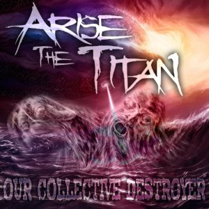 Arise the Titan - Our Collective Destroyer cover art