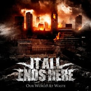 It All Ends Here - Our World At Waste cover art