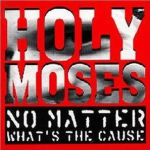 Holy Moses - No Matter What's the Cause cover art