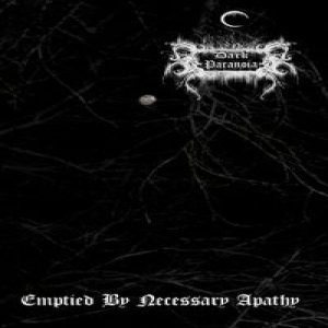 Dark Paranoia - Emptied By Necessary Apathy cover art