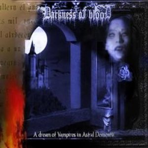 Darkness of Blood - A Dream of Vampires in Astral Dementia cover art