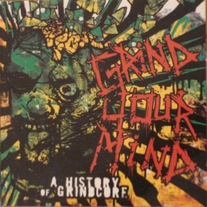 Various Artists - Grind Your Mind: a History of Grindcore cover art