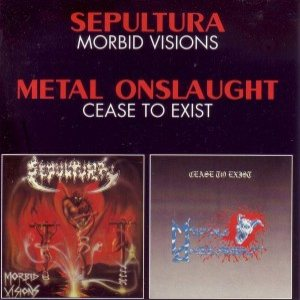 Sepultura / Metal Onslaught - Morbid Visions / Cease to Exist cover art