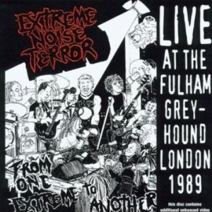Extreme Noise Terror - From One Extreme to Another - Live at the Fulham Greyhound London 1989 cover art