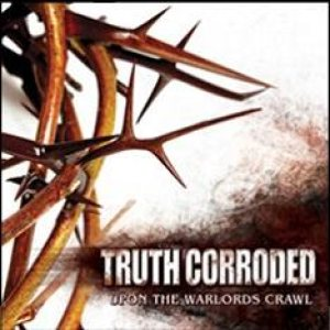 Truth Corroded - Upon the Warlords Crawl cover art