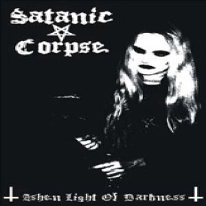 Satanic Corpse - Ashen Light of Darkness cover art