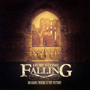 Here I Come Falling - Oh Grave, Where Is Thy Victory cover art