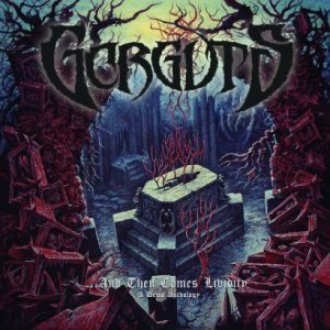 Gorguts - ...And Then Comes Lividity - a Demo Anthology cover art
