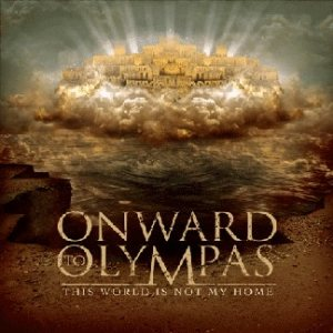 Onward to Olympas - This World Is Not My Home cover art