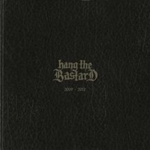 Hang the Bastard - 2009-2012 cover art