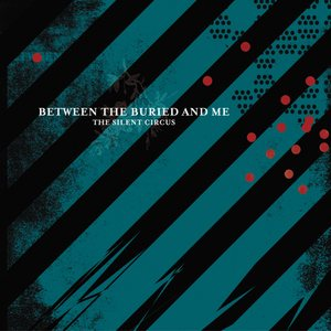 Between the Buried and Me - The Silent Circus cover art