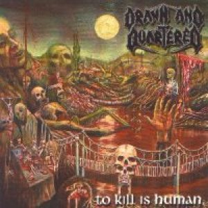 Drawn and Quartered - To Kill Is Human cover art