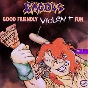 Exodus - Good Friendly Violent Fun cover art