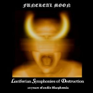 Funereal Moon - Luciferian Symphonies of Destruction - 10 Years of Audio Blasphemia cover art
