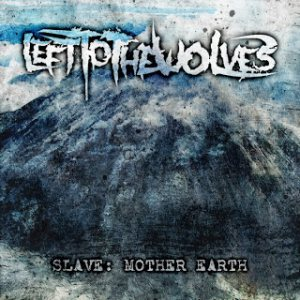 Left to the Wolves - Slave: Mother Earth cover art