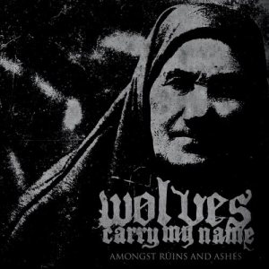 Wolves Carry My Name - Amongst Ruins and Ashes cover art